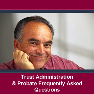 Lee Law Trust Administration and Probate Frequently Asked Questions